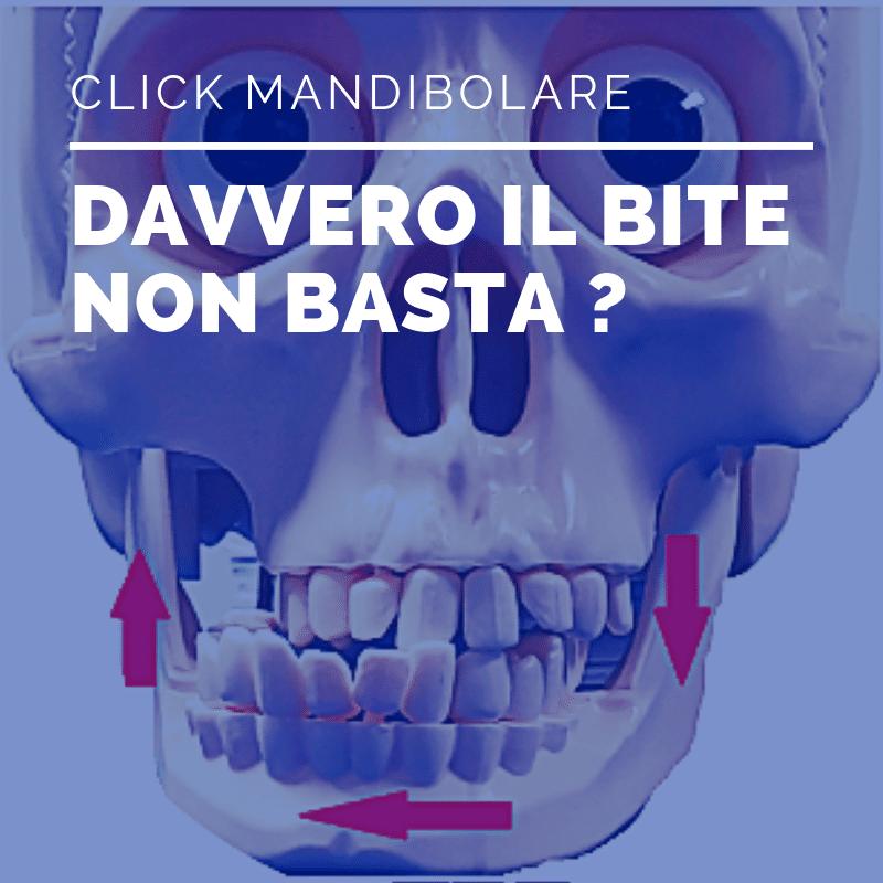 Click mandibolare : Veramente il Bite non basta?